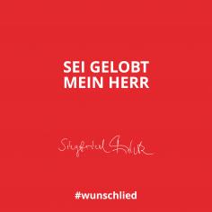 Sei gelobt mein Herr #wunschlied