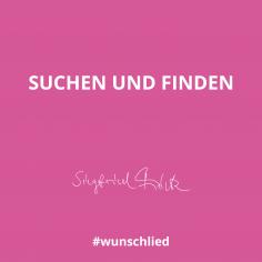 Suchen und Finden #wunschlied
