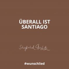 Überall ist Santiago #wunschlied