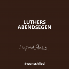 Luthers Abendsegen #wunschlied