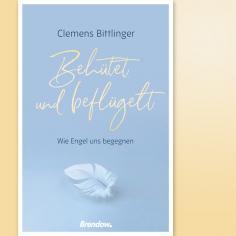 Behütet und beflügelt - Wie Engel uns begegnen
