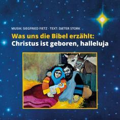 Was uns die Bibel erzählt: Christus ist geboren, halleluja