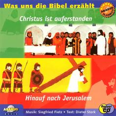 Was uns die Bibel erzählt: Hinauf nach Jerusalem & Christus ist auferstanden